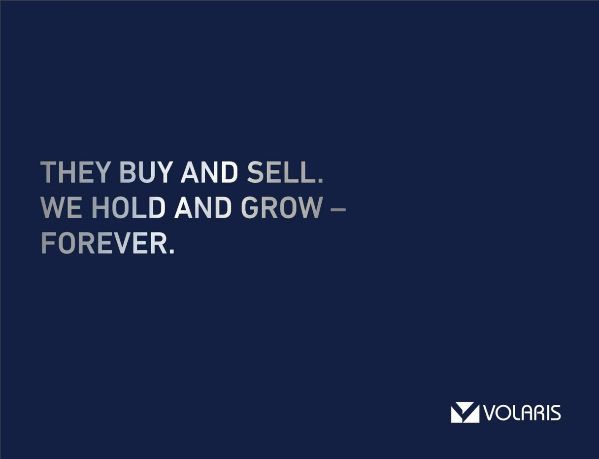 'They buy and sell. We hold and grow forever.' -Volaris